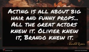 Harold Ramis quote : Acting is all about ...