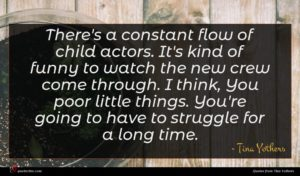 Tina Yothers quote : There's a constant flow ...