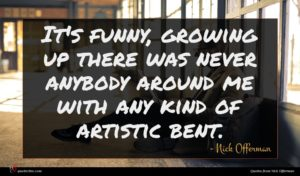 Nick Offerman quote : It's funny growing up ...