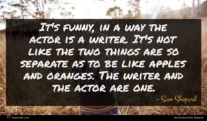 Sam Shepard quote : It's funny in a ...