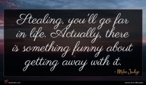 Mike Judge quote : Stealing you'll go far ...