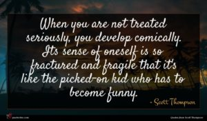 Scott Thompson quote : When you are not ...