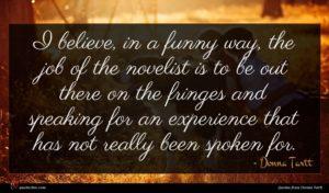 Donna Tartt quote : I believe in a ...