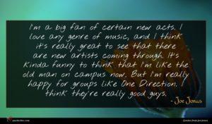Joe Jonas quote : I'm a big fan ...