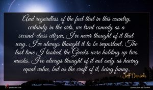 Jeff Daniels quote : And regardless of the ...