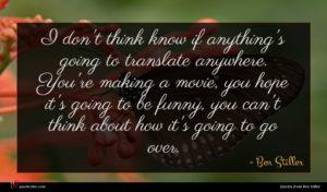 Ben Stiller quote : I don't think know ...