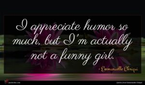 Emmanuelle Chriqui quote : I appreciate humor so ...
