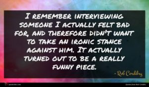 Rob Corddry quote : I remember interviewing someone ...