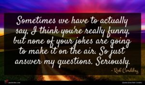 Rob Corddry quote : Sometimes we have to ...