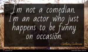 Anthony Anderson quote : I'm not a comedian ...
