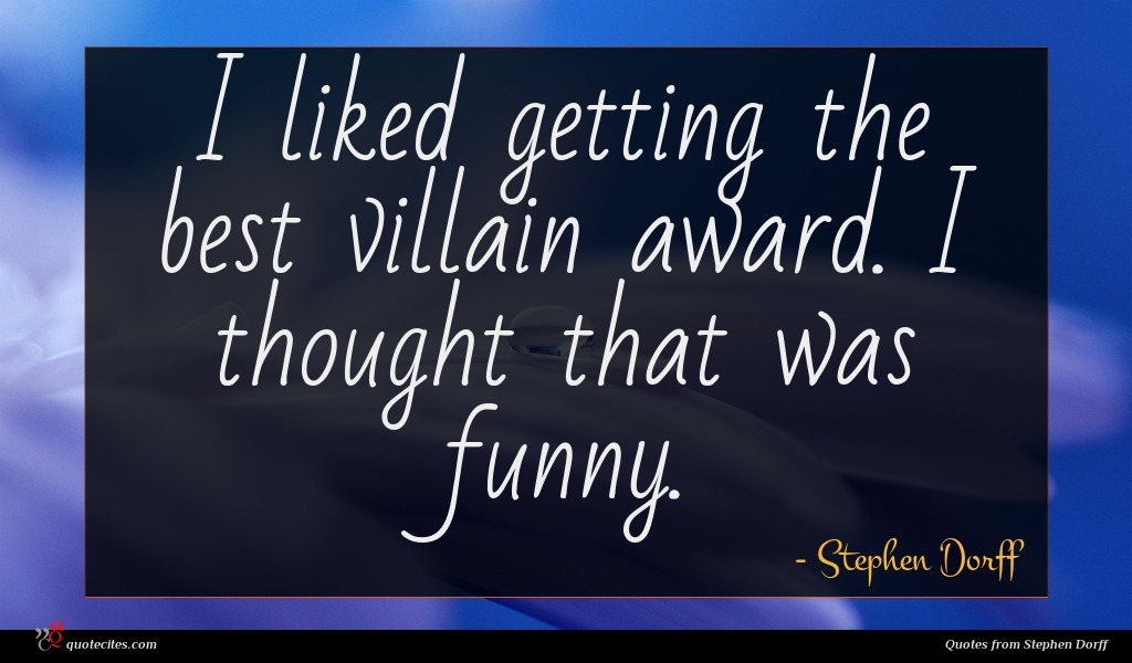 I liked getting the best villain award. I thought that was funny.