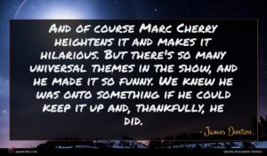 James Denton quote : And of course Marc ...