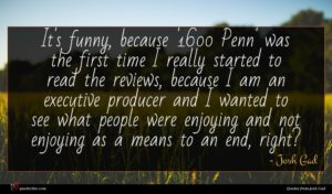 Josh Gad quote : It's funny because ' ...