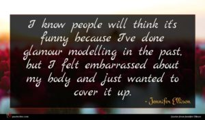 Jennifer Ellison quote : I know people will ...