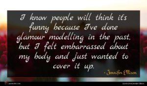 Jennifer Ellison quote : I know people will ...