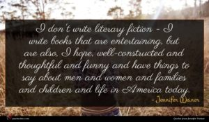 Jennifer Weiner quote : I don't write literary ...