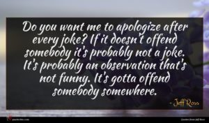 Jeff Ross quote : Do you want me ...