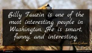 Tucker Carlson quote : Billy Tauzin is one ...