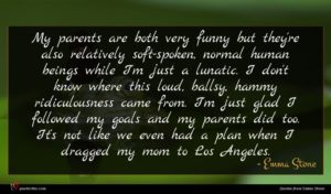 Emma Stone quote : My parents are both ...