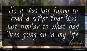 Piper Perabo quote : So it was just ...