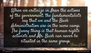 Shirin Ebadi quote : When we criticize in ...