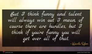Wanda Sykes quote : But I think funny ...