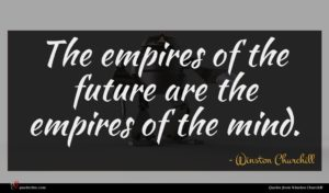Winston Churchill quote : The empires of the ...