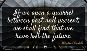 Winston Churchill quote : If we open a ...