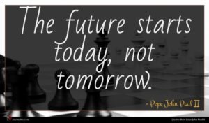Pope John Paul II quote : The future starts today ...