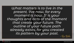 Sai Baba quote : What matters is to ...