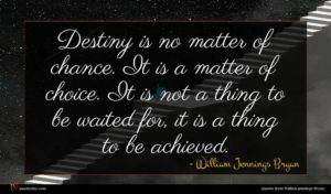 William Jennings Bryan quote : Destiny is no matter ...