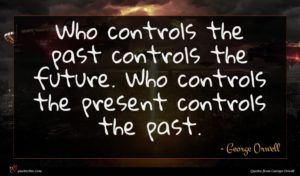 George Orwell quote : Who controls the past ...