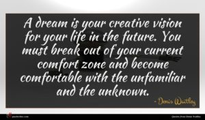 Denis Waitley quote : A dream is your ...