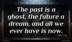 Bill Cosby quote : The past is a ...