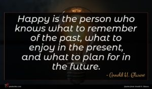Arnold H. Glasow quote : Happy is the person ...