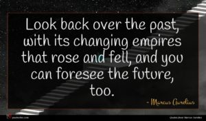 Marcus Aurelius quote : Look back over the ...