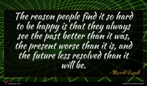 Marcel Pagnol quote : The reason people find ...