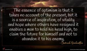 Dietrich Bonhoeffer quote : The essence of optimism ...