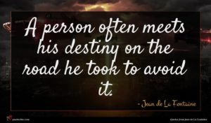 Jean de La Fontaine quote : A person often meets ...