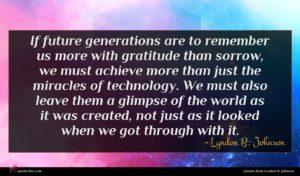 Lyndon B. Johnson quote : If future generations are ...