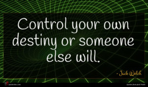 Jack Welch quote : Control your own destiny ...