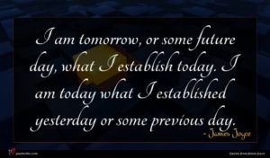 James Joyce quote : I am tomorrow or ...