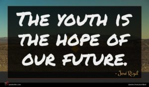 José Rizal quote : The youth is the ...