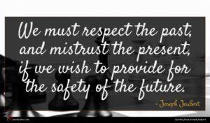 Joseph Joubert quote : We must respect the ...