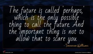 Tennessee Williams quote : The future is called ...