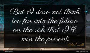Colin Farrell quote : But I dare not ...