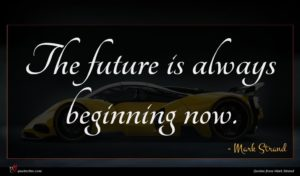 Mark Strand quote : The future is always ...