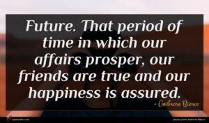 Ambrose Bierce quote : Future That period of ...