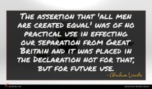 Abraham Lincoln quote : The assertion that 'all ...
