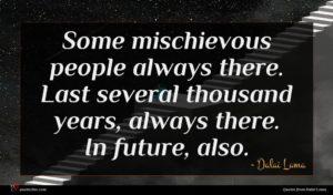Dalai Lama quote : Some mischievous people always ...